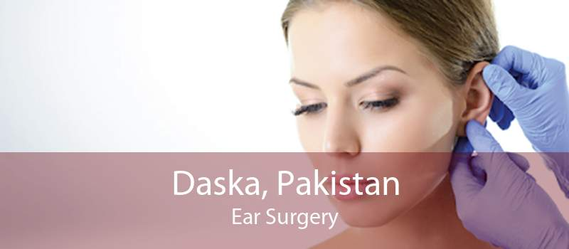 Daska, Pakistan Ear Surgery