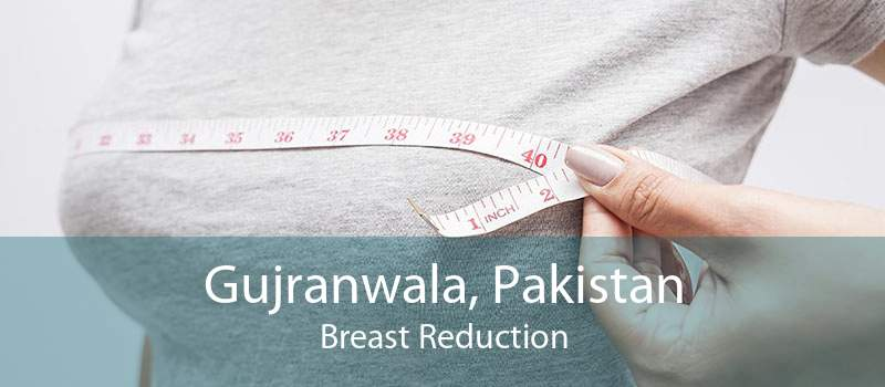 Gujranwala, Pakistan Breast Reduction