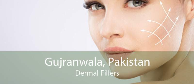 Gujranwala, Pakistan Dermal Fillers