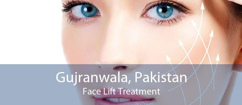 Gujranwala, Pakistan Face Lift Treatment