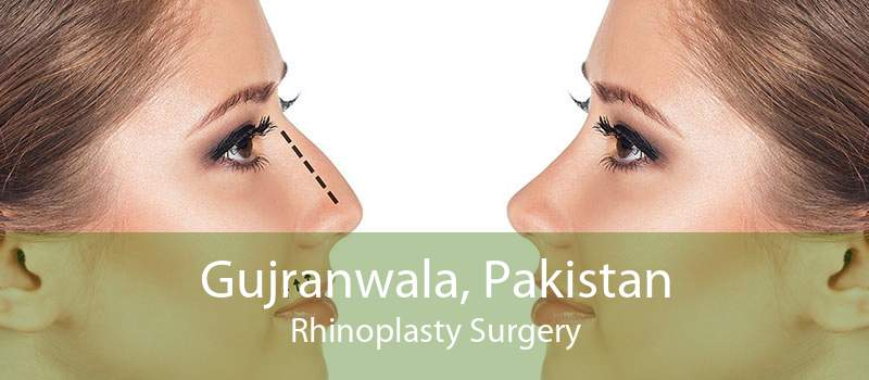 Gujranwala, Pakistan Rhinoplasty Surgery