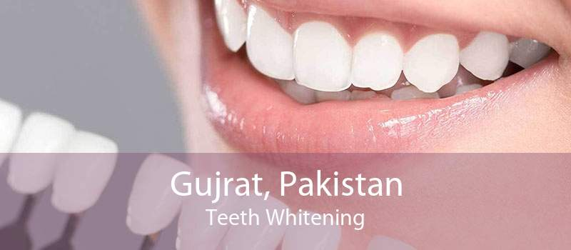 Gujrat, Pakistan Teeth Whitening