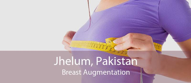 Jhelum, Pakistan Breast Augmentation