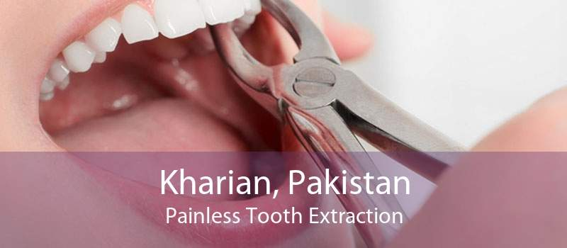 Kharian, Pakistan Painless Tooth Extraction