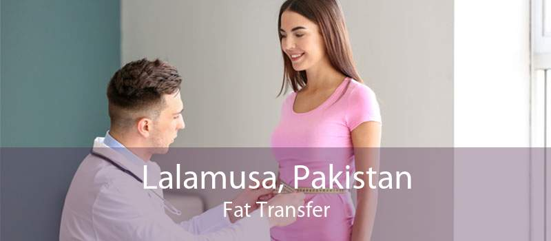 Lalamusa, Pakistan Fat Transfer