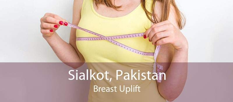 Sialkot, Pakistan Breast Uplift